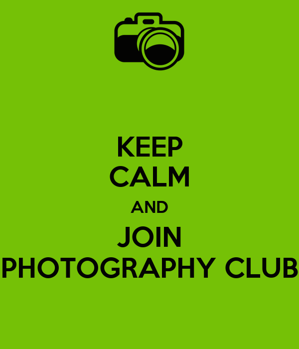 KEEP CALM AND JOIN PHOTOGRAPHY CLUB