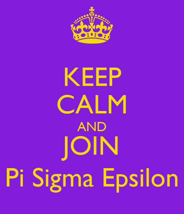 KEEP CALM AND JOIN Pi Sigma Epsilon