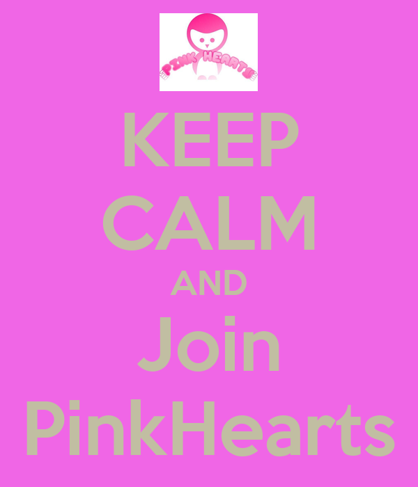 KEEP CALM AND Join PinkHearts