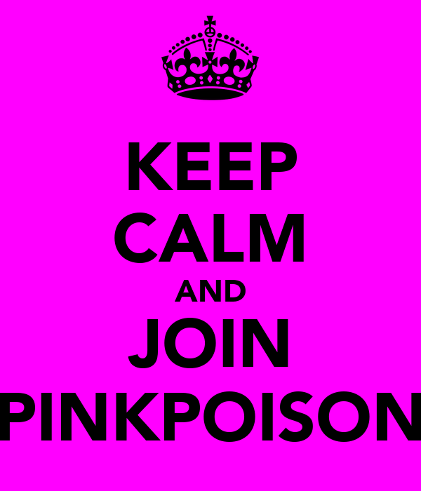 KEEP CALM AND JOIN PINKPOISON