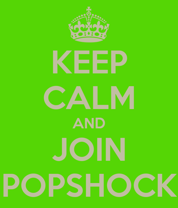 KEEP CALM AND JOIN POPSHOCK
