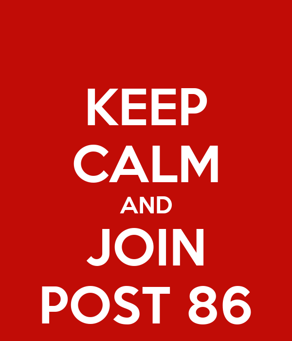 KEEP CALM AND JOIN POST 86