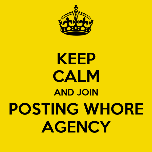 KEEP CALM AND JOIN POSTING WHORE AGENCY