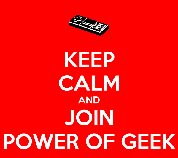 KEEP CALM AND JOIN POWER OF GEEK