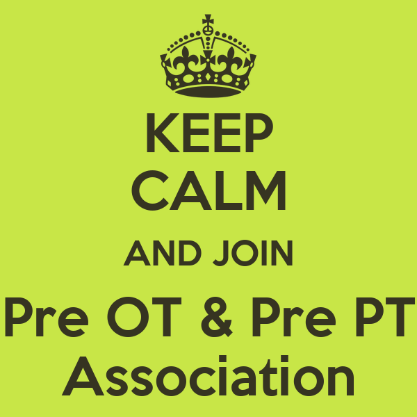 KEEP CALM AND JOIN Pre OT & Pre PT Association