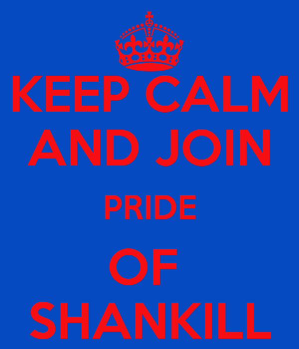 KEEP CALM AND JOIN PRIDE OF  SHANKILL