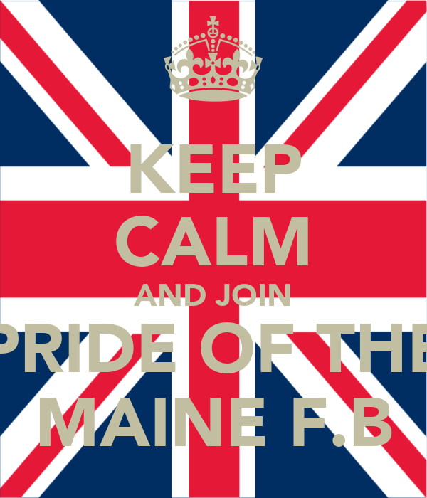 KEEP CALM AND JOIN PRIDE OF THE MAINE F.B