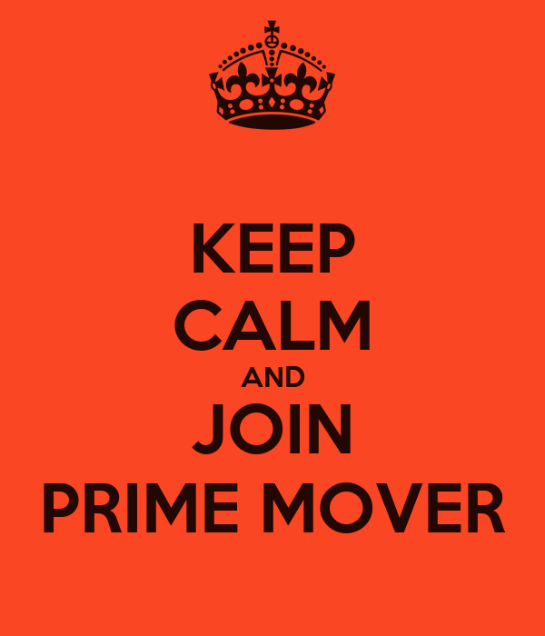 KEEP CALM AND JOIN PRIME MOVER