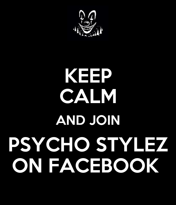 KEEP CALM AND JOIN PSYCHO STYLEZ ON FACEBOOK