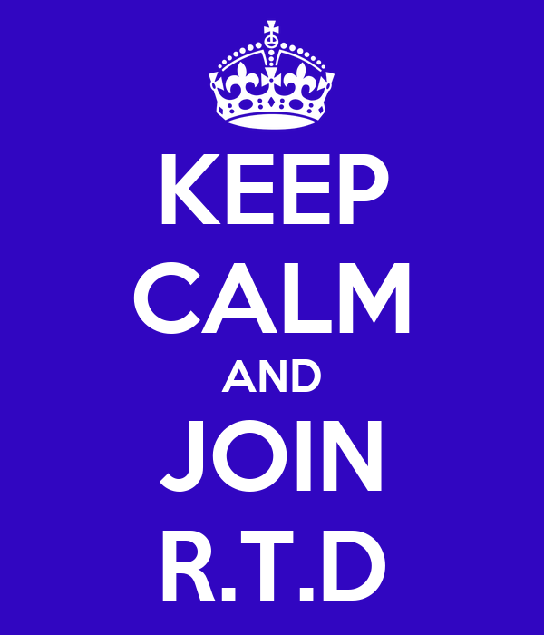 KEEP CALM AND JOIN R.T.D