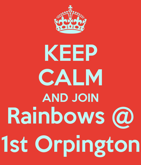 KEEP CALM AND JOIN Rainbows @ 1st Orpington