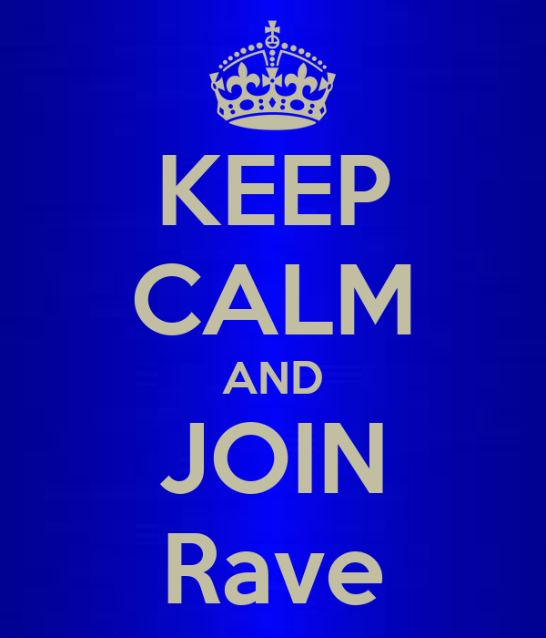 KEEP CALM AND JOIN Rave
