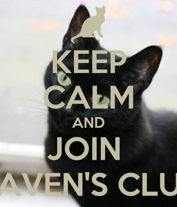 KEEP CALM AND JOIN  RAVEN'S CLUB