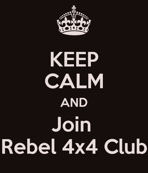 KEEP CALM AND Join  Rebel 4x4 Club