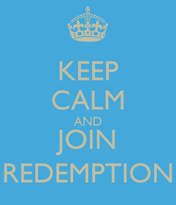 KEEP CALM AND JOIN REDEMPTION