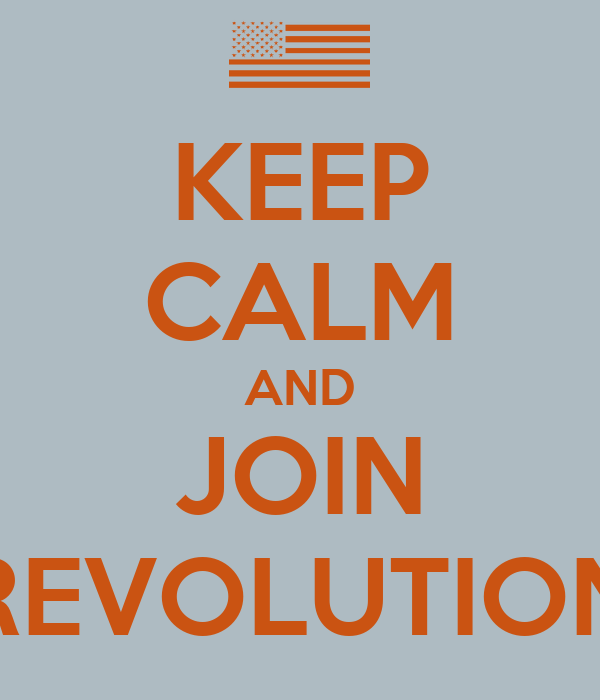 KEEP CALM AND JOIN REVOLUTION