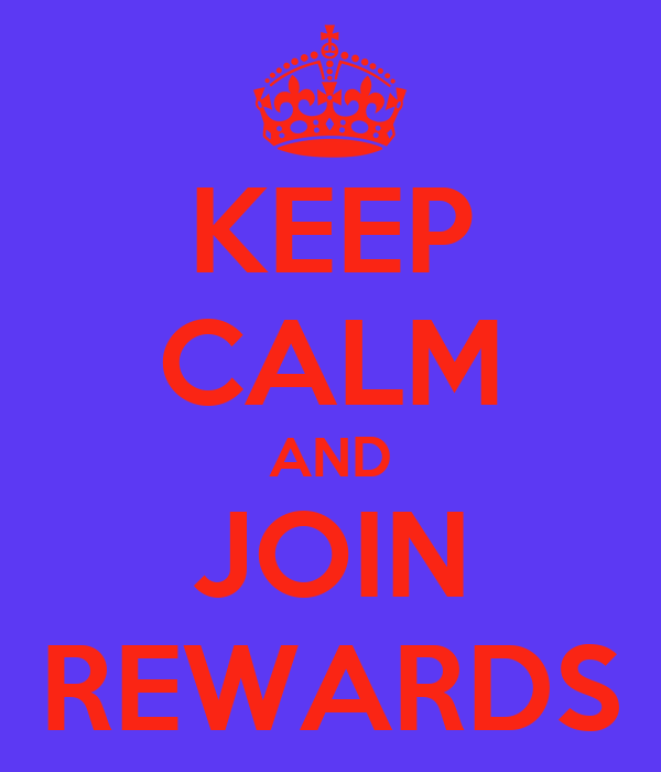 KEEP CALM AND JOIN REWARDS