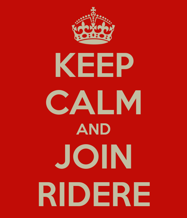 KEEP CALM AND JOIN RIDERE