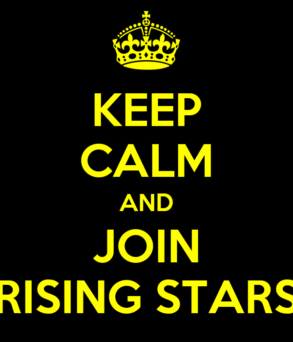 KEEP CALM AND JOIN RISING STARS
