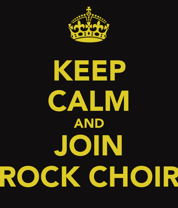 KEEP CALM AND JOIN ROCK CHOIR