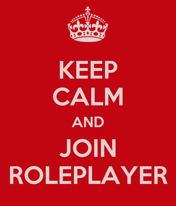 KEEP CALM AND JOIN ROLEPLAYER