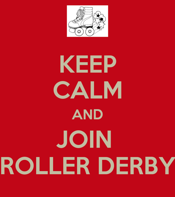 KEEP CALM AND JOIN  ROLLER DERBY