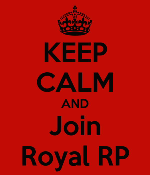 KEEP CALM AND Join Royal RP