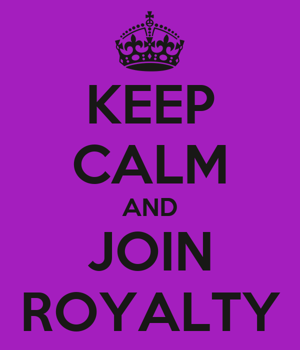 KEEP CALM AND JOIN ROYALTY