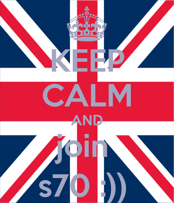 KEEP CALM AND join  s70 :))