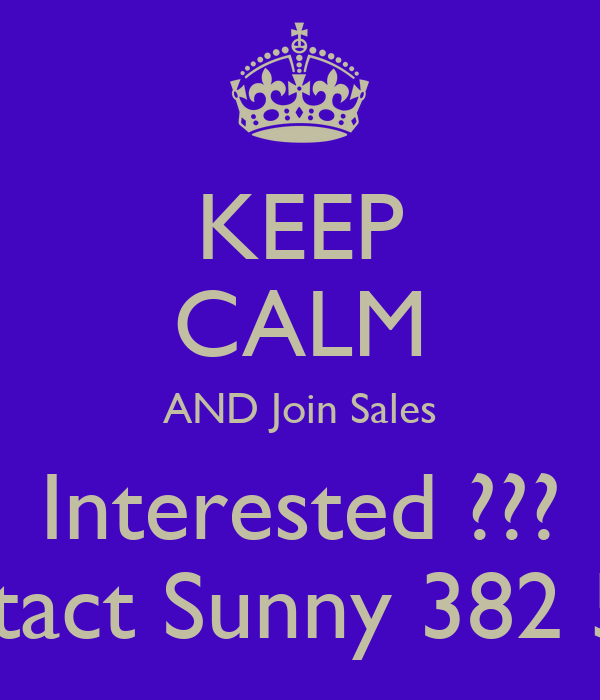 KEEP CALM AND Join Sales Interested ??? Contact Sunny 382 5327