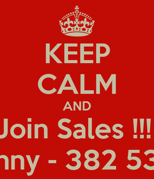 KEEP CALM AND Join Sales !!!  Sunny - 382 5327