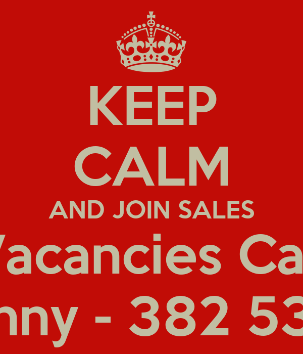 KEEP CALM AND JOIN SALES Vacancies Call Sunny - 382 5327