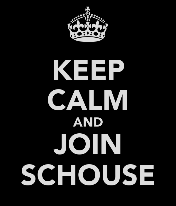KEEP CALM AND JOIN SCHOUSE
