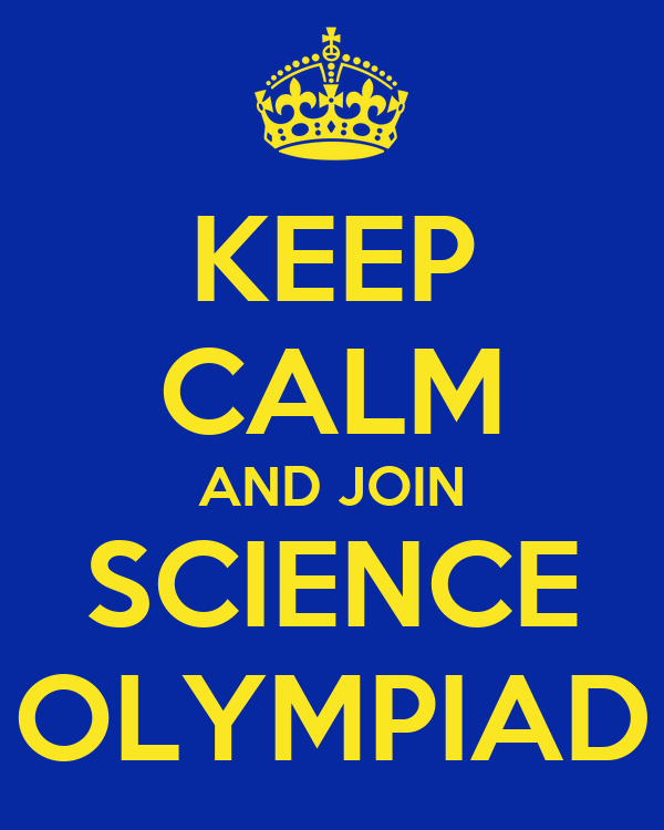 KEEP CALM AND JOIN SCIENCE OLYMPIAD