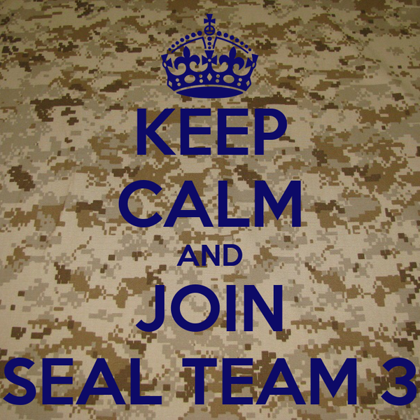 KEEP CALM AND JOIN SEAL TEAM 3