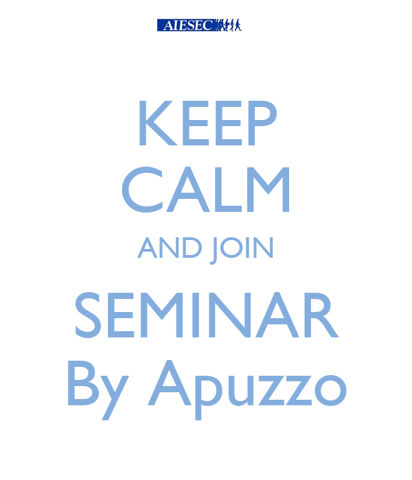 KEEP CALM AND JOIN SEMINAR By Apuzzo