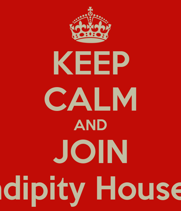KEEP CALM AND JOIN Serendipity House Club