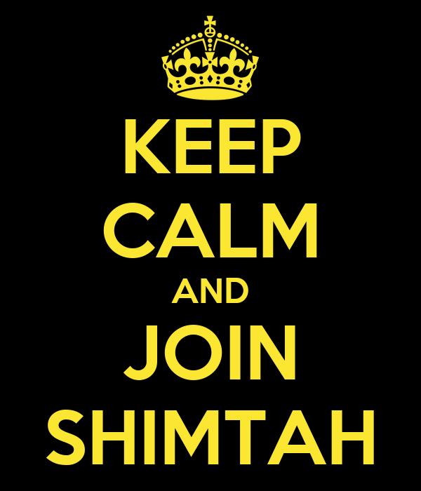 KEEP CALM AND JOIN SHIMTAH