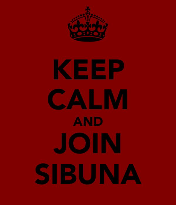 KEEP CALM AND JOIN SIBUNA