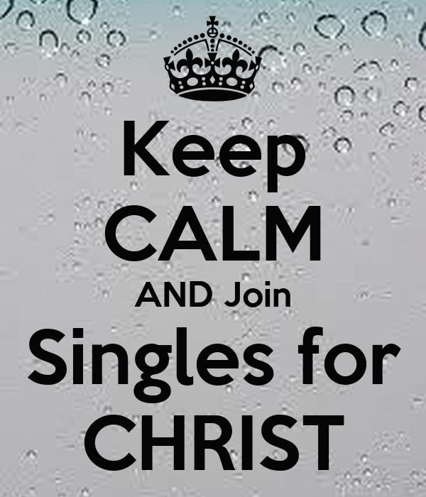 Keep CALM AND Join Singles for CHRIST