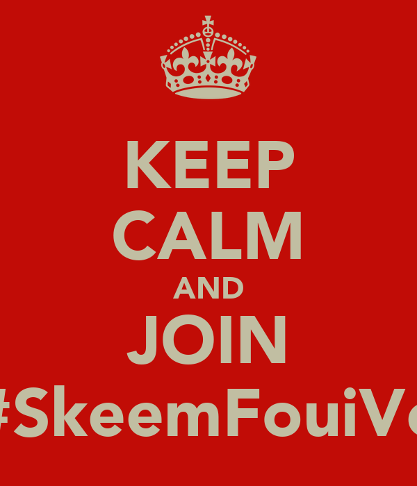 KEEP CALM AND JOIN #SkeemFouiVe
