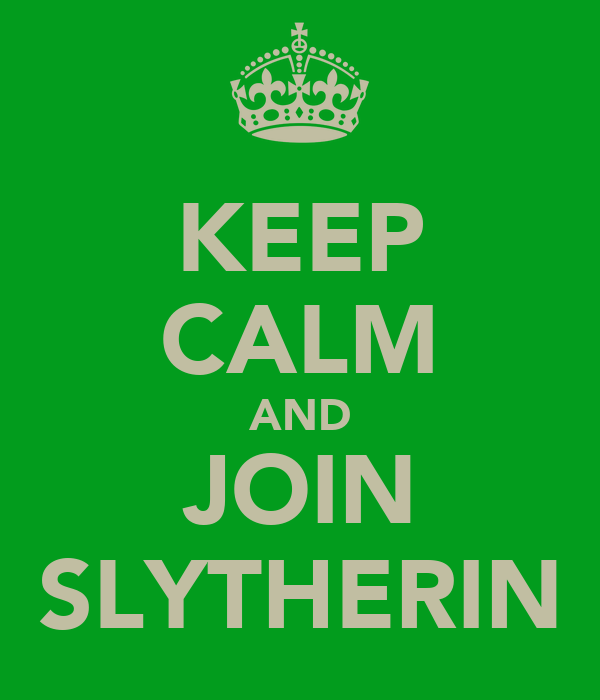 KEEP CALM AND JOIN SLYTHERIN