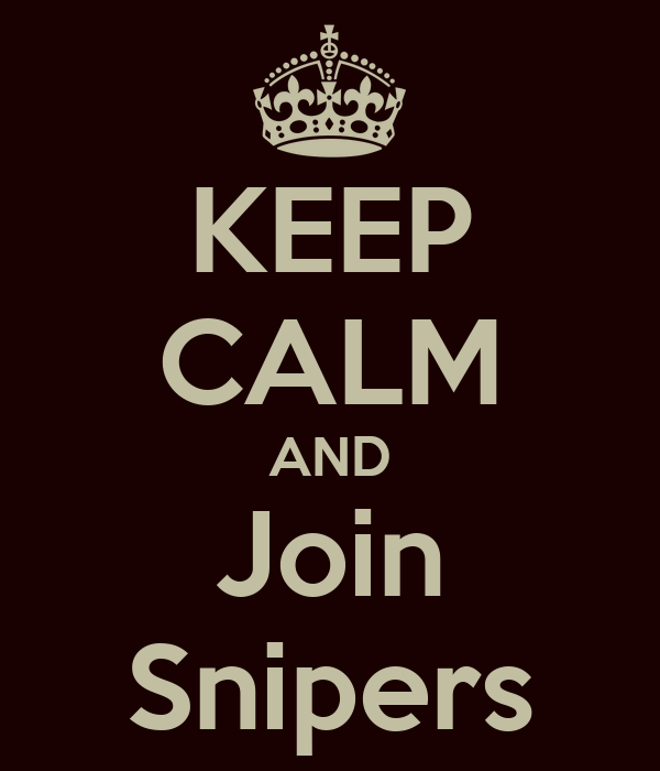 KEEP CALM AND Join Snipers