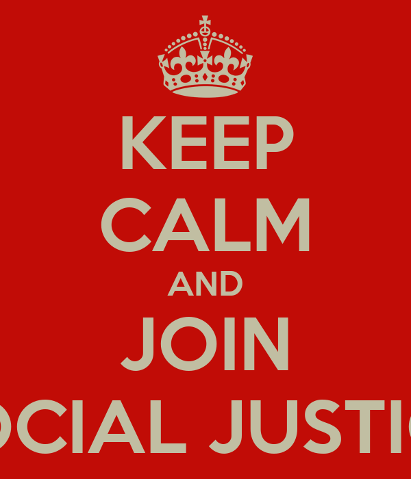KEEP CALM AND JOIN SOCIAL JUSTICE