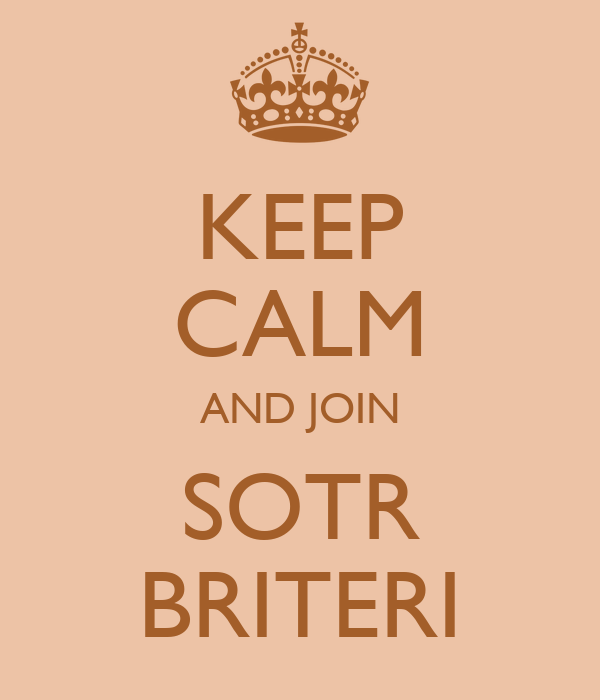 KEEP CALM AND JOIN  SOTR  BRITERI