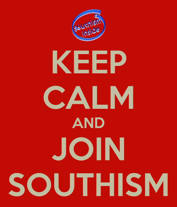 KEEP CALM AND JOIN SOUTHISM