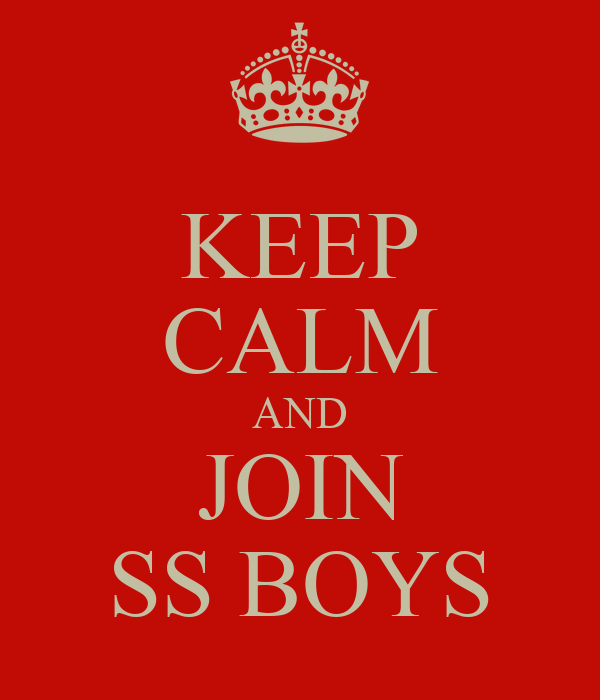 KEEP CALM AND JOIN SS BOYS