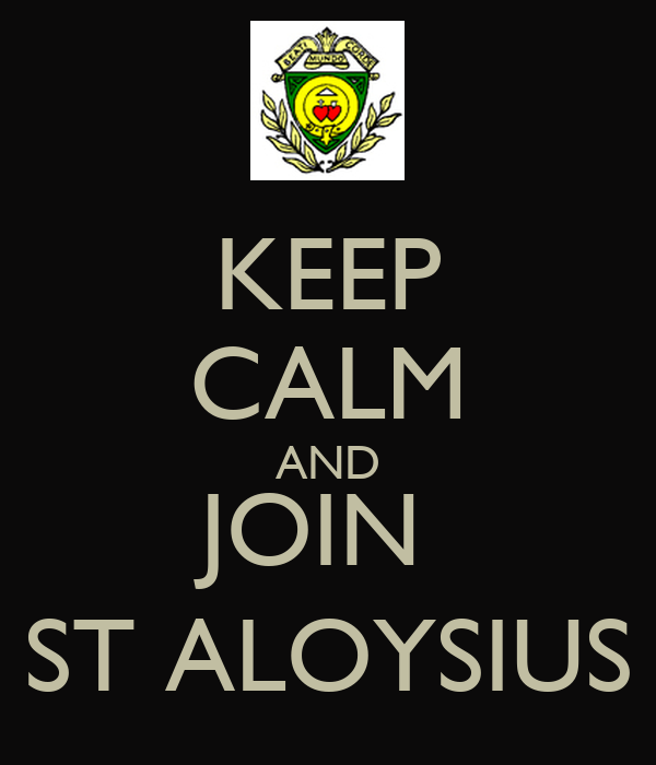 KEEP CALM AND JOIN  ST ALOYSIUS