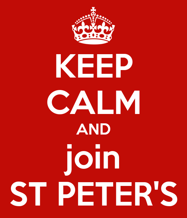 KEEP CALM AND join ST PETER'S