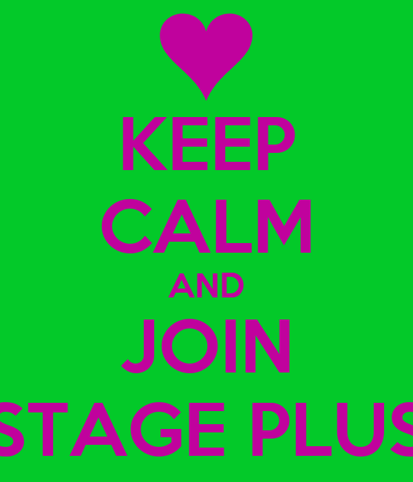 KEEP CALM AND JOIN STAGE PLUS